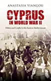 Cyprus in World War II: Politics and Conflict in the Eastern Mediterranean (International Library of Twentieth Century History)