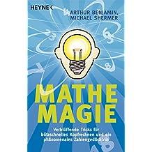 Mathe-Magie: Verblüffende Tricks für blitzschnelles Kopfrechnen und ein phänomenales Zahlengedächtnis (German Edition)