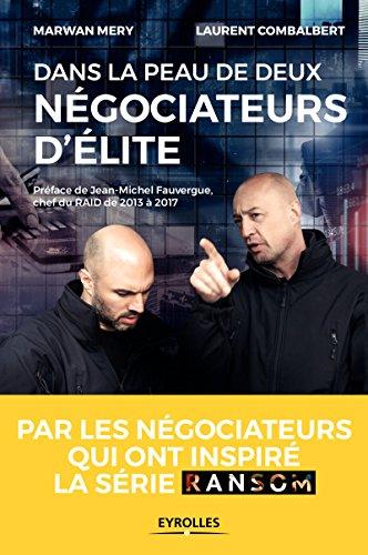Dans la peau de deux négociateurs d'élite: Par les négociateurs qui ont inspiré la série Ransom - Préface de Jean-Michel Fauvergue, chef du RAID de 2013 à 2017