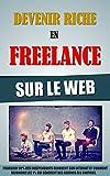 Telecharger Livres Devenir Riche En Freelance Sur Le Web Pourquoi 99 Des Independants Echouent Sur Internet Et Comment Rejoindre Les 1 Qui Generent Des Revenus A 6 Chiffres (PDF,EPUB,MOBI) gratuits en Francaise
