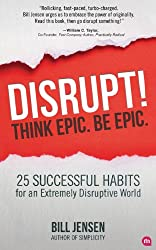 Disrupt! Think Epic. Be Epic.: 25 Successful Habits for an Extremely Disruptive World