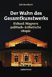 Der Wahn des Gesamtkunstwerks: Richard Wagners politisch-ästhetische Utopie (Musik - Fachbuch)