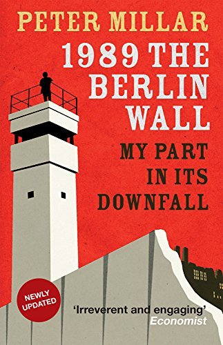1989-the-berlin-wall-my-part-in-its-downfall-by-peter-millar-2015-01-05