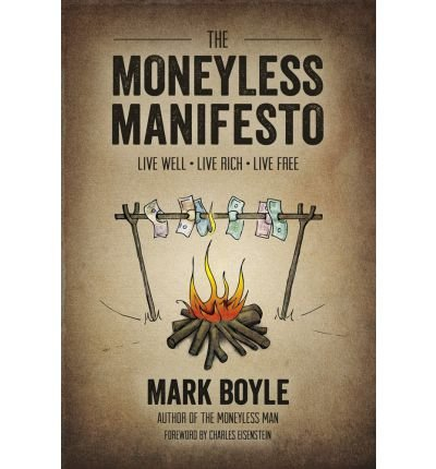 [(The Moneyless Manifesto: Live Well, Live Rich, Live Free)] [by: Mark Boyle]