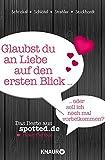 Glaubst du an Liebe auf den ersten Blick oder soll ich noch mal vorbeikommen?: Das Beste aus spotted.de