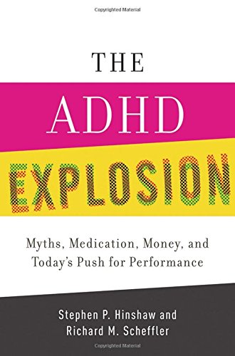 The ADHD Explosion: Myths, Medication, and Money, and Today's Push for Performance