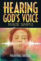 Hearing God's Voice Made Simple (The Kingdom of God Made Simple) (Volume 3) by Praying Medic (2015-12-08)