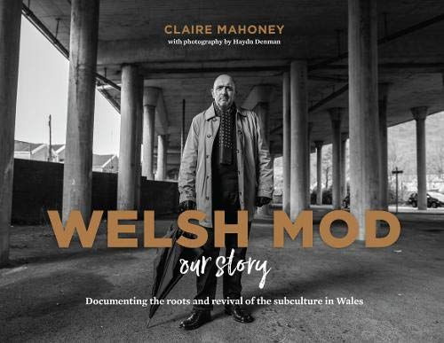 Welsh Mod: Our Story: Documenting the roots and the revival of the subculture in Wales (De Mods)