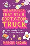 The Matchbox That Ate a Forty-Ton Truck: What Everyday Things Tell Us About the Universe by Marcus Chown (2010-05-11)