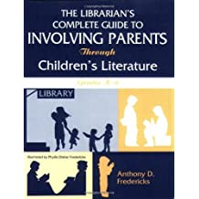 The Librarian's Complete Guide to Involving Parents Through Children's Literature: Grades K-6