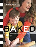 BAKED: Amazing Bakes to Create With Your Child (BKD)