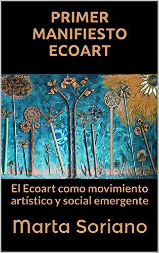 PRIMER MANIFIESTO ECOART: El Ecoart como movimiento artístico y social emergente (ECOART, VANGUARDIA ARTÍSTICA DEL SIGLO XXI nº 1) por Marta Soriano