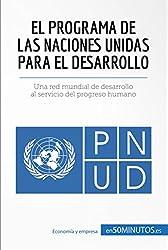 El Programa de las Naciones Unidas para el Desarrollo: Una red mundial de desarrollo al servicio del progreso humano (Cultura econmica) (Spanish Edition)
