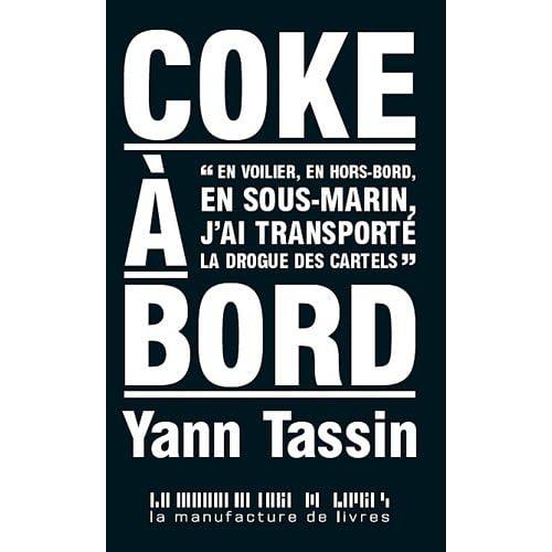Coke à bord : En voilier, en hors-bord, en sous-marin, j'ai transporté la drogue des cartels