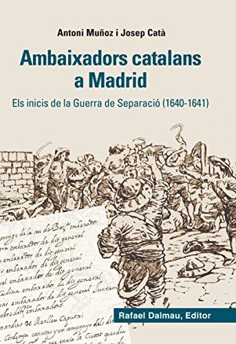 AMBAIXADORS CATALANS A MADRID.: ELS INICIS DE LA GUERRA DE SEPARACIÓ (1640-1641) por Antoni Muñoz González