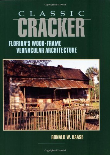 Classic Cracker: Florida's Wood-Frame Vernacular Architecture by Ronald W Haase (1992-09-01)
