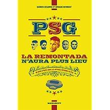 PSG la remontada n'aura plus lieu : De Doha à Paris, dans les affaires internes du PSG (Sport) (French Edition)