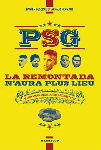 PSG la remontada n'aura plus lieu: De Doha à Paris, dans les affaires internes du PSG par Damien Degorre, Arnaud Hermant