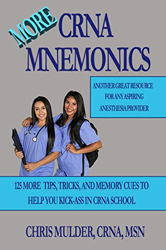 MORE CRNA Mnemonics: 125 MORE Tips, Tricks, and Memory Cues to Help You Kick-Ass in CRNA School (English Edition)