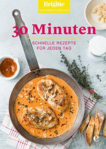 Brigitte Kochbuch-Edition: 30 Minuten: Schnelle Rezepte für jeden Tag (Brigitte Kochbuch-Edition(Gesamt)) - Ruck Fleisch