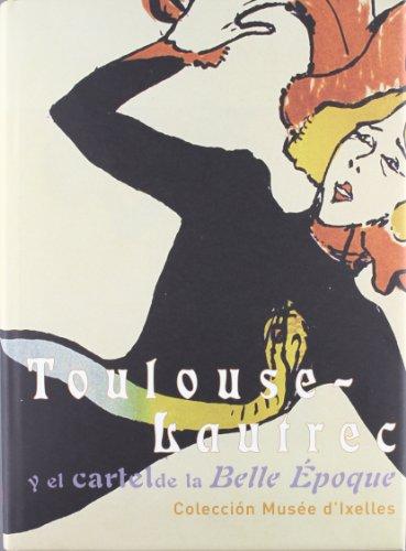 Toulouse-Lautrec y el cartel de la belle epoque. Colección del Museo de Ixelles: Fundación Cultural MAPFRE