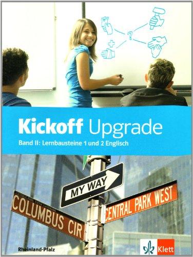 Kickoff / Ausgabe für Rheinland-Pfalz: Kickoff / Upgrade - Schülerbuch mit Lösungen: Ausgabe für Rheinland-Pfalz / Lernbausteine 1 und 2 Englisch (Upgrade-lösung)