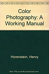 Color Photography: A Working Manual by Henry Horenstein (1995-01-23)