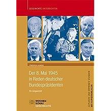 Der 8. Mai 1945 in Reden der Bundespräsidenten: Ein Längsschnitt - Unterrichtsmaterialien