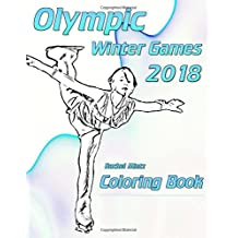 Olympic Winter Games 2018  - Coloring Book: Color 34 Artistic Style Images - Figure Skating, Hockey, Ski Jumps, Curling