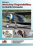 Workshop Flugmodellbau: Das Buch für Selbermacher