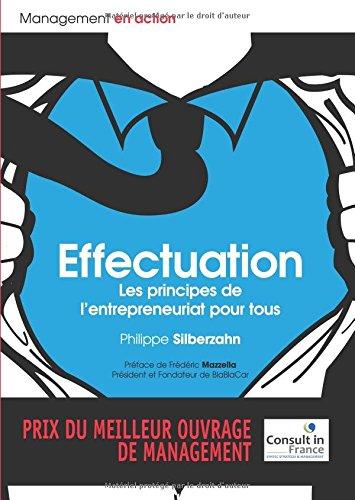 Effectuation : Les principes de l''entrepreneuriat pour tous par Philippe Silberzahn