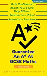 GUARANTEE an A* at GCSE Maths (Higher Level): With Just 3 Rules! (English Edition)
