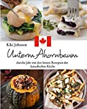 Unterm Ahornbaum - die besten Rezepte der kanadischen Küche
