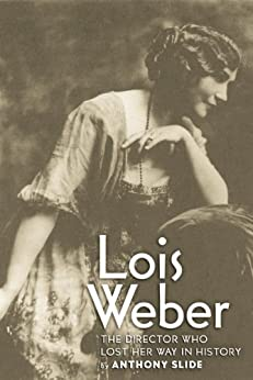 Lois Weber: The Director Who Lost Her Way in History by [Slide, Anthony]