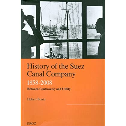 History of the Suez Canal Company : 1858-2008, Betweem Controversy and Utility