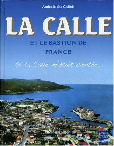La Calle et le bastion de France : Si la Calle m'était contée... par Amicale des Callois