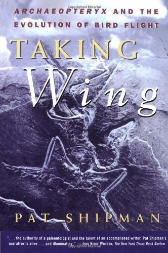 Taking Wing: Archaeopteryx and the Evolution of Bird Flight by Pat Shipman (1999-01-15)
