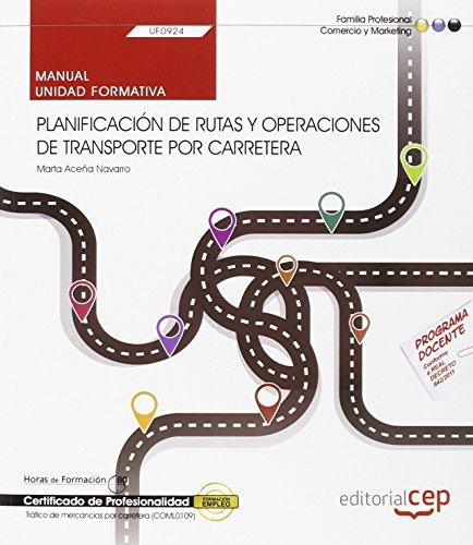 Manual. Planificación de rutas y operaciones de transporte por carretera (UF0924). Certificados de profesionalidad. Tráfico de mercancías por carretera (COML0109) por Marta Aceña Navarro
