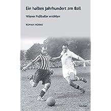 Ein halbes Jahrhundert am Ball: Wiener Fußballer erzählen