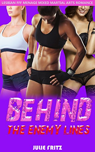 Behind the Enemy Lines: Lesbian Menage FFF Mixed Martial Arts Romance (English Edition) (Arts Mixed Martial Womens)