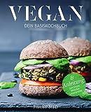 Vegan kochen: Dein Basiskochbuch (Vegan Kochbuch, vegane Rezepte, vegan kochen, vegan Grundkochbuch, vegan Basiskochbuch, vegan für Anfänger 2)
