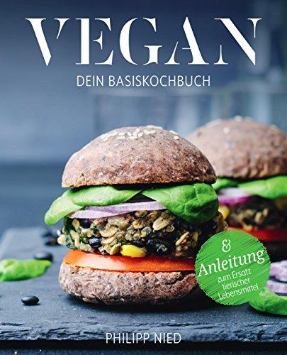 Vegan kochen: Dein Basiskochbuch (Vegan Kochbuch, vegane Rezepte, vegan kochen, vegan Grundkochbuch, vegan Basiskochbuch, vegan für Anfänger 2) (German Edition) por Philipp NIed