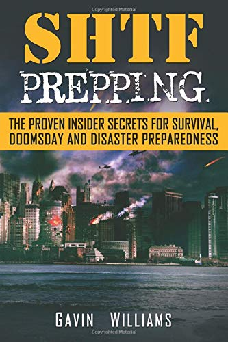 SHTF Prepping: The Proven Insider Secrets For Survival, Doomsday and Disaster