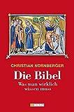 Die Bibel: Was man wirklich wissen muss - Christian Nürnberger
