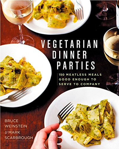 Vegetarian Dinner Parties: 150 Meatless Meals Good Enough to Serve to Company por Mark Scarbrough
