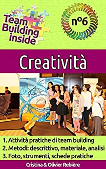 Team Building inside n°6 - Creatività: Create e vivete lo spirito di squadra! di [Rebière, Cristina, Rebiere, Olivier]