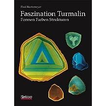 Faszination Turmalin: Formen - Farben - Strukturen