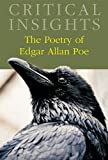 Critical Insights: The Poetry of Edgar Allan Poe: Print Purchase Includes Free Online Access [With Free Web Access]
