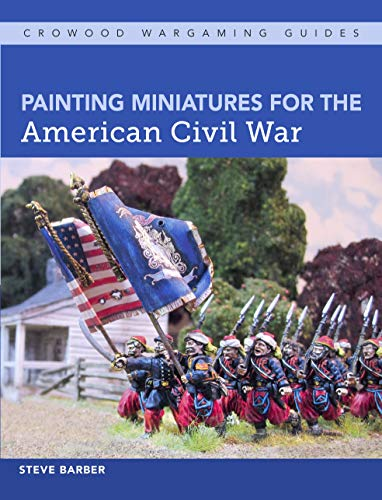 Painting Miniatures for the American Civil War (Crowood Wargaming Guides) (English Edition) por Steve Barber