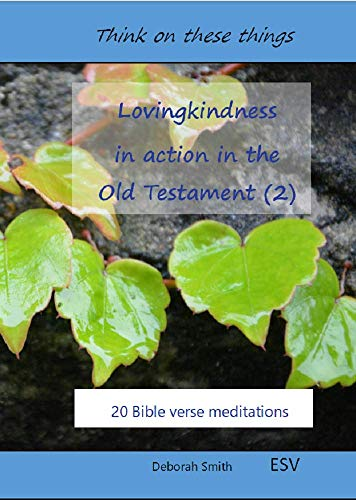 Lovingkindness in action in the Old Testament: 20 Bible verse meditations (Think on these things Book 1) (English Edition)